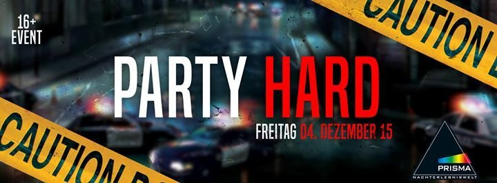 Party - Fr.04.12 PARTY HARD, Einlass ab 20 Uhr & ab 16